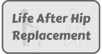 Life After Hip Replacement