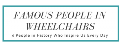 4 Famous People in Wheelchairs Who Inspire Us to Do More